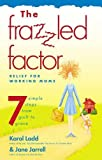 Ladd, Karol: The Frazzled Factor: Relief for Working Moms