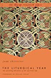 Joan Chittister: The Liturgical Year: The Spiraling Adventure of the Spiritual Life - The Ancient Practices Series