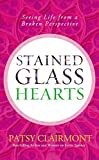 Clairmont, Patsy: Stained Glass Hearts: Seeing Life from a Broken Perspective