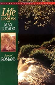 Life Lessons: Book Of Romans by Max Lucado
