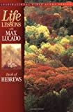 Lucado, Max: Life Lessons: Book of Hebrews