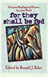 Sider, Ronald J.: For They Shall Be Fed: Readings and Prayers for a Just World