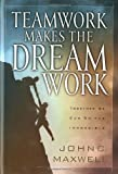 Maxwell, John C.: Teamwork Makes the Dream Work