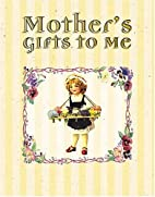 Mother's Gifts To Me by Dianna Booher