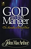 MacArthur, John: God in the Manger: The Miraculous Birth of Christ