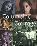 Luce, Ron: Columbine Courage: Rock-Solid Faith