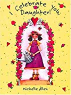 I Celebrate You, Daughter by T. J. Mills