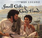 Small Gifts In God's Hands by Max Lucado