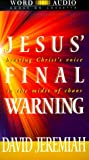 Jeremiah, David: Jesus' Final Warning: Hearing Christ's Voice in the Midst of Chaos