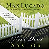 Lucado, Max: Next Door Savior: Near Enough to Touch, Strong Enough to Trust