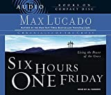 Lucado, Max: Six Hours One Friday: Living in the Power of the Cross (Chronicles of the Cross)