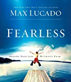 Lucado, Max: Fearless: Imagine Your Life Without Fear