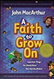 MacArthur, John: A Faith to Grow On: Important Things You Should Know Now That You Believe