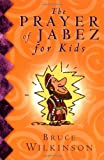 Wilkinson, Bruce H.: The Prayer of Jabez for Kids