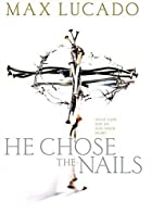 He Chose the Nails, CD by Max Lucado