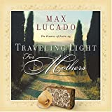 Lucado, Max: Traveling Light For Mothers