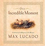 Lucado, Max: One Incredible Moment: Celebrating the Majesty of the Manger
