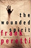 Peretti, Frank E.: The Wounded Spirit Workbook: This Is Not Fiction This Is Real