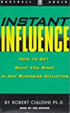 Cialdini, Robert: Instant Influence: How to Get What You Want in Any Business Situation (Dartnell audio)