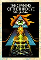 Opening of the Third Eye by Douglas Baker