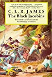 C.L.R. JAMES: Black Jacobins, The: Toussaint L'Ouverture and the San Domingo Revolution