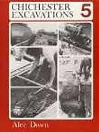 Chichester Excavations Volume 5: No. 5 by…