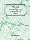 Harrison, Jane E.: Themis: A Study of the Social Origins of Greek Religion