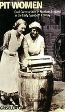 Pit Women: Coal Communities in Northern…