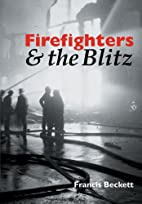 Firefighters & the Blitz by Francis Beckett