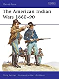 Katcher, Philip: The American Indian Wars 1860-1890