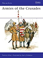 Armies of the Crusades by Terence Wise