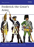 Frederick the Great's Army (Men-at-Arms) by…