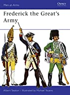 Frederick the Great's Army by Albert Seaton