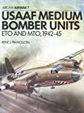 Francillon, Rene J.: Usaaf Medium Bomber Units: Eto And Mto 1942-45