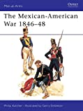 Katcher, Philip R.: The Mexican-American War, 1846-1848