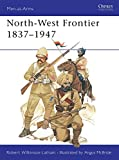 Wilkinson-Latham, Robert: North-West Frontier 1837-1947 (Men at Arms Series, 72)