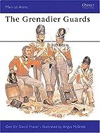 The Grenadier Guards by David Fraser