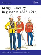 Bengal Cavalry Regiments 1857-1914 by Ronald…