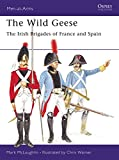 McLaughlin, Mark: The Wild Geese: The Irish Brigades of France And Spain