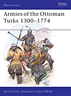 Armies of the Ottoman Turks, 1300-1774 (Men…