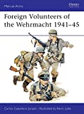 Jurado, Carlos Caballero: Foreign Volunteers of the Wehrmacht, 1941-45