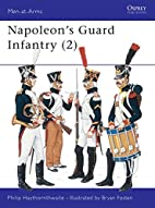 Napoleon's Guard Infantry (2) by Philip J.…