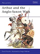 Arthur and the Anglo-Saxon wars by David…