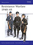 Jurado, Carlos Caballero: Resistance Warfare: Resistance and Collaboration in Western Europe, 1940-45