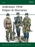 Ardennes 1944 Peiper & Skorzeny by Jean-Paul…