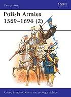 Polish Armies, 1569-1696 (2) by Richard…