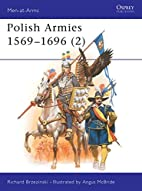 Polish Armies, 1569-1696 (2) by Richard…