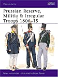 Hofschroer, Peter: Prussian Reserve, Militia and Irregular Troops 1806-15