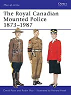 Royal Canadian Mounted Police, 1873-1987 by…