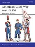 Volstad, Ron: American Civil War Armies 5: Volunteer Militia